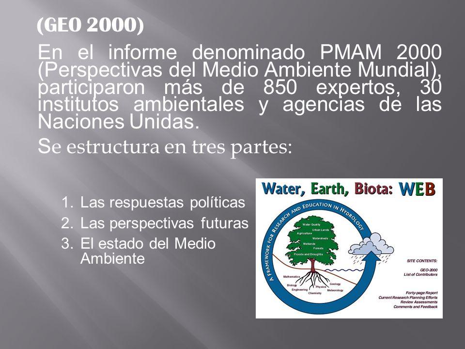 (GEO 2000) En el informe denominado PMAM 2000 (Perspectivas del Medio Ambiente Mundial), participaron más de 850 expertos, 30 institutos ambientales y