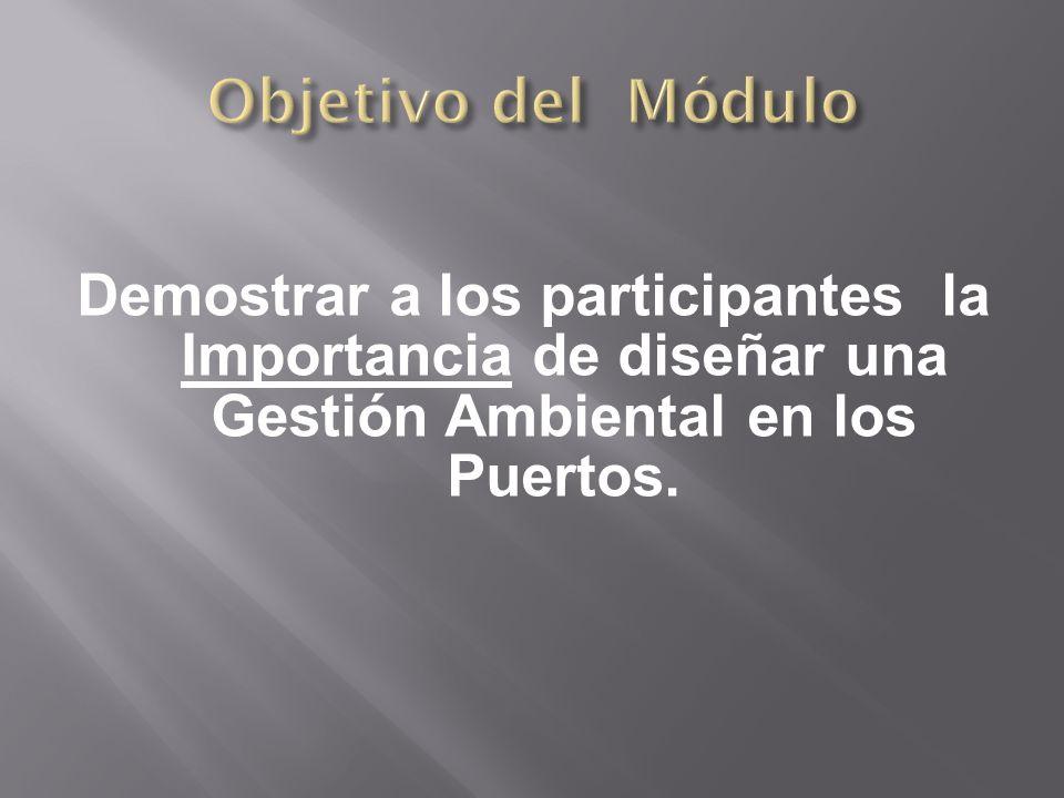 Demostrar a los participantes la Importancia de diseñar una Gestión Ambiental en los Puertos.