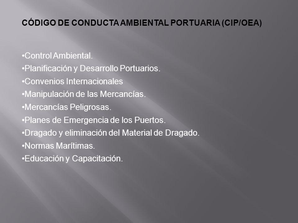 CÓDIGO DE CONDUCTA AMBIENTAL PORTUARIA (CIP/OEA) Control Ambiental. Planificación y Desarrollo Portuarios. Convenios Internacionales Manipulación de l