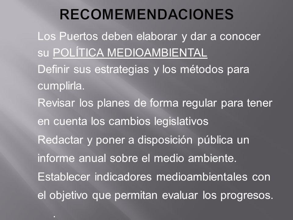 Los Puertos deben elaborar y dar a conocer su POLÍTICA MEDIOAMBIENTAL Definir sus estrategias y los métodos para cumplirla. Revisar los planes de form