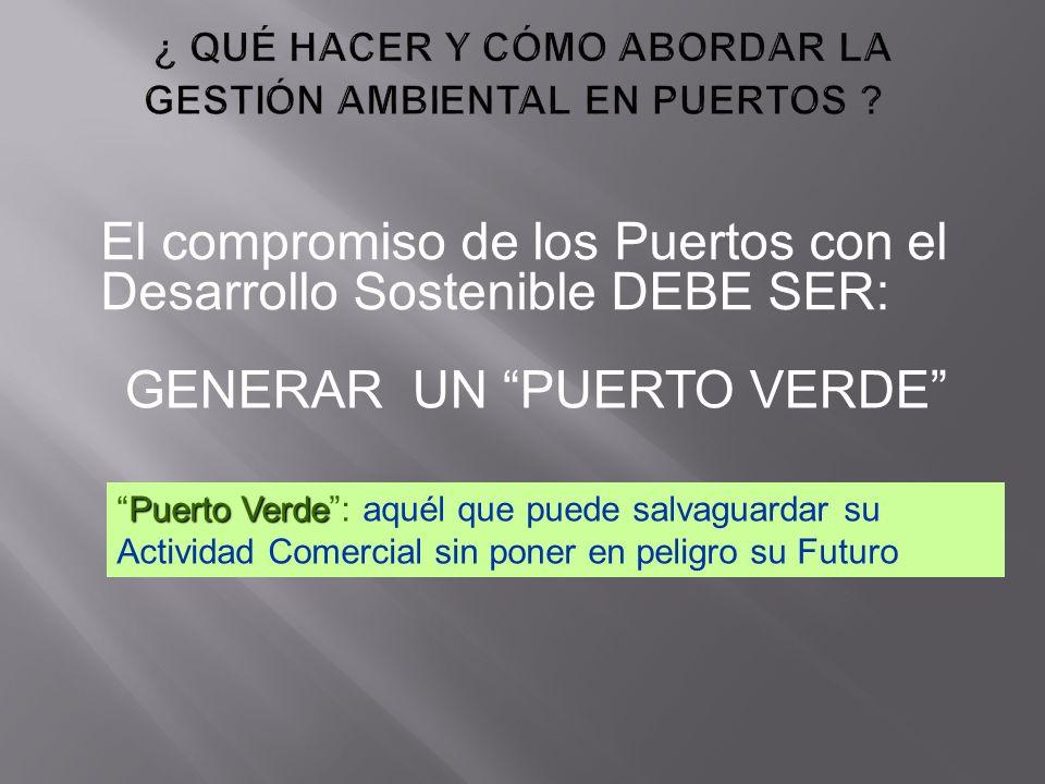 GENERAR UN PUERTO VERDE Puerto VerdePuerto Verde: aquél que puede salvaguardar su Actividad Comercial sin poner en peligro su Futuro El compromiso de