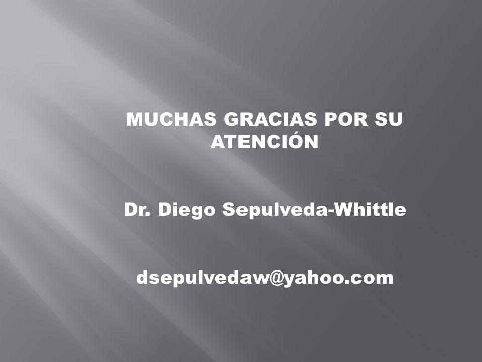 MUCHAS GRACIAS POR SU ATENCIÓN Dr. Diego Sepulveda-Whittle dsepulvedaw@yahoo.com
