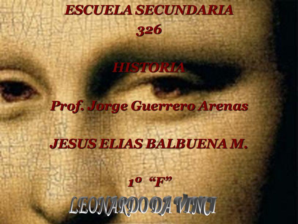 ESCUELA SECUNDARIA 326HISTORIA Prof. Jorge Guerrero Arenas JESUS ELIAS BALBUENA M. 1º F