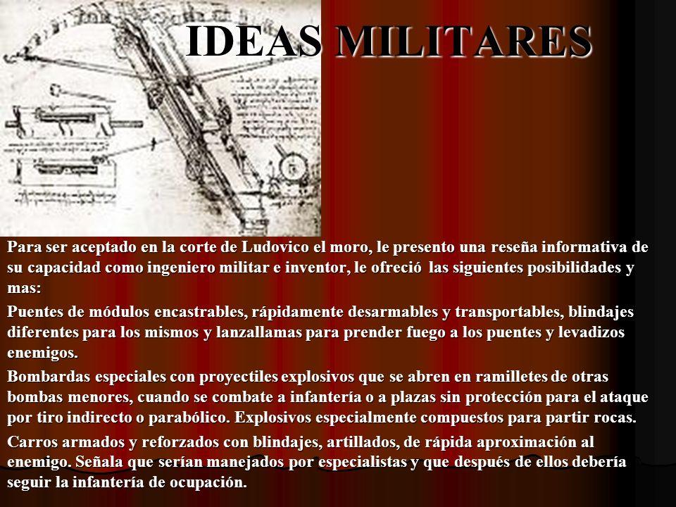 IDEAS MILITARES Para ser aceptado en la corte de Ludovico el moro, le presento una reseña informativa de su capacidad como ingeniero militar e invento