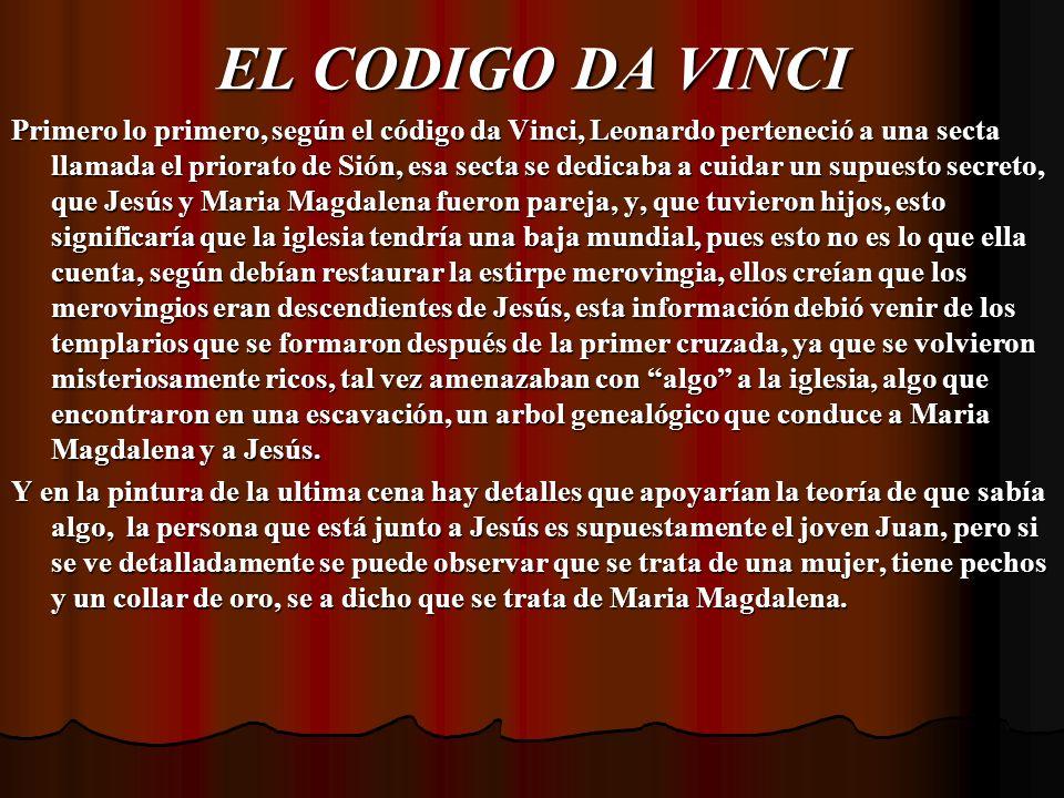 EL CODIGO DA VINCI Primero lo primero, según el código da Vinci, Leonardo perteneció a una secta llamada el priorato de Sión, esa secta se dedicaba a