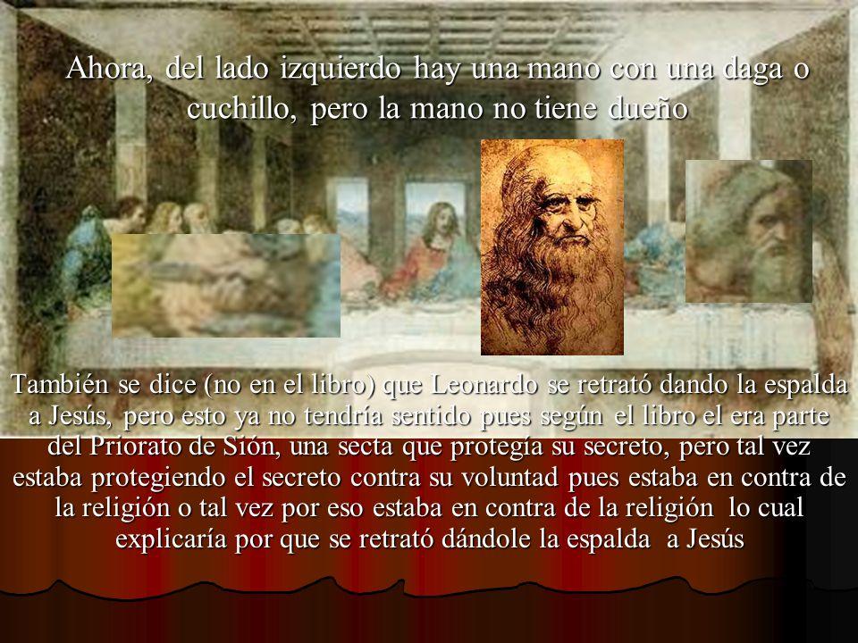 Ahora, del lado izquierdo hay una mano con una daga o cuchillo, pero la mano no tiene dueño También se dice (no en el libro) que Leonardo se retrató d