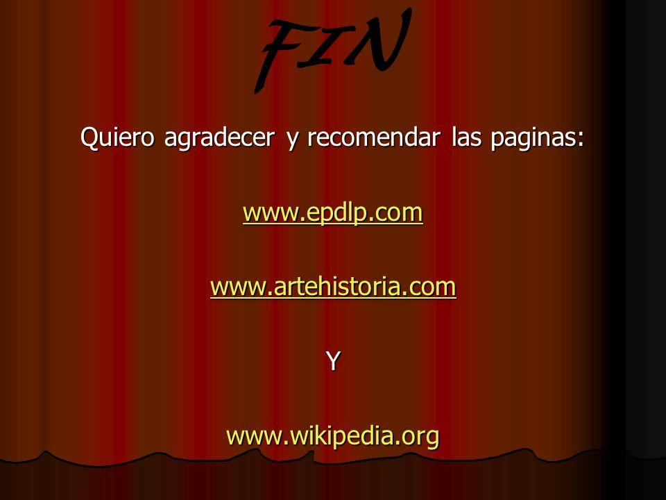 Quiero agradecer y recomendar las paginas: www.epdlp.com www.artehistoria.com Ywww.wikipedia.org