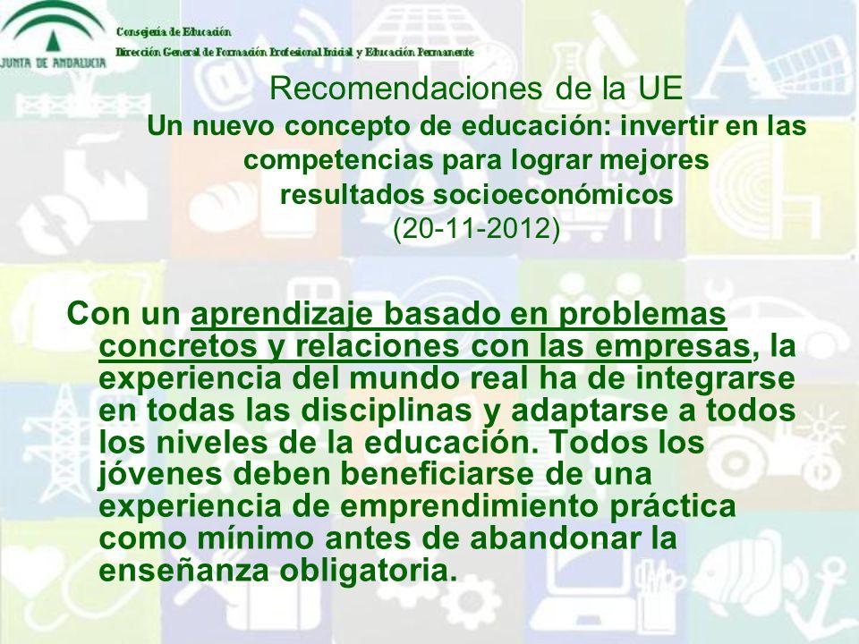 Recomendaciones de la UE Un nuevo concepto de educación: invertir en las competencias para lograr mejores resultados socioeconómicos (20-11-2012) Con