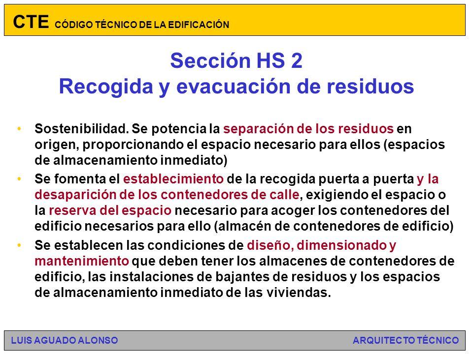 Sección HS 2 Recogida y evacuación de residuos Ámbito de aplicación: edificios de viviendas de nueva construcción, tengan o no locales destinados a otros usos, en lo referente a la recogida de los residuos ordinarios generados en ellos.