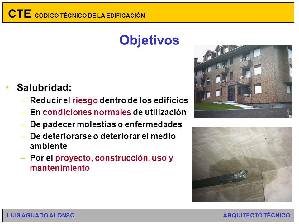 Objetivos CTE CÓDIGO TÉCNICO DE LA EDIFICACIÓN LUIS AGUADO ALONSO ARQUITECTO TÉCNICO Artículo 13.