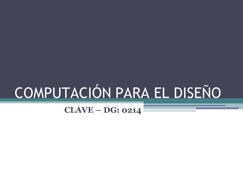 COMPUTACIÓN PARA EL DISEÑO CLAVE – DG: 0214