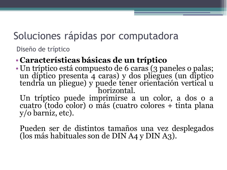 Soluciones rápidas por computadora Diseño de tríptico Características básicas de un tríptico Un tríptico está compuesto de 6 caras (3 paneles o palas;