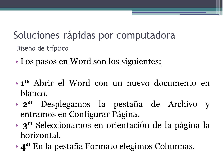 Soluciones rápidas por computadora Diseño de tríptico Los pasos en Word son los siguientes: 1º Abrir el Word con un nuevo documento en blanco. 2º Desp