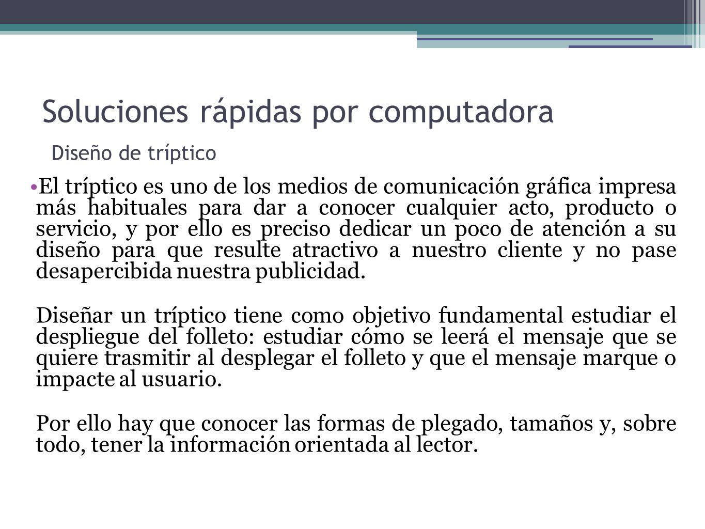 Soluciones rápidas por computadora Diseño de tríptico El tríptico es uno de los medios de comunicación gráfica impresa más habituales para dar a conoc