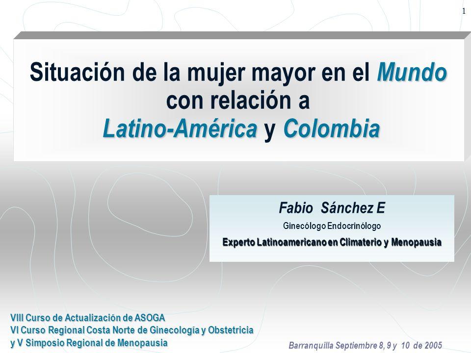 1 Mundo Latino-AméricaColombia Situación de la mujer mayor en el Mundo con relación a Latino-América y Colombia Fabio Sánchez E Ginecólogo Endocrinólo