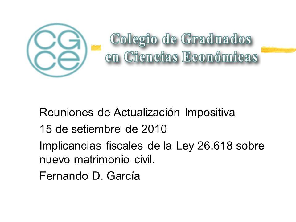 Reuniones de Actualización Impositiva 15 de setiembre de 2010 Implicancias fiscales de la Ley 26.618 sobre nuevo matrimonio civil.