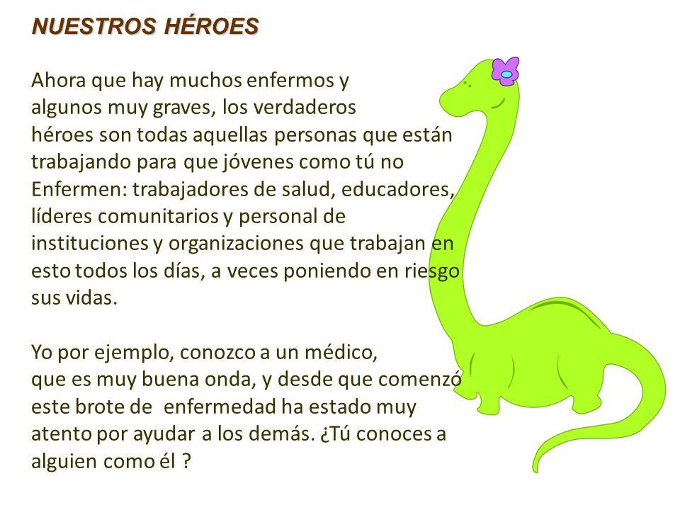 NUESTROS HÉROES Ahora que hay muchos enfermos y algunos muy graves, los verdaderos héroes son todas aquellas personas que están trabajando para que jó