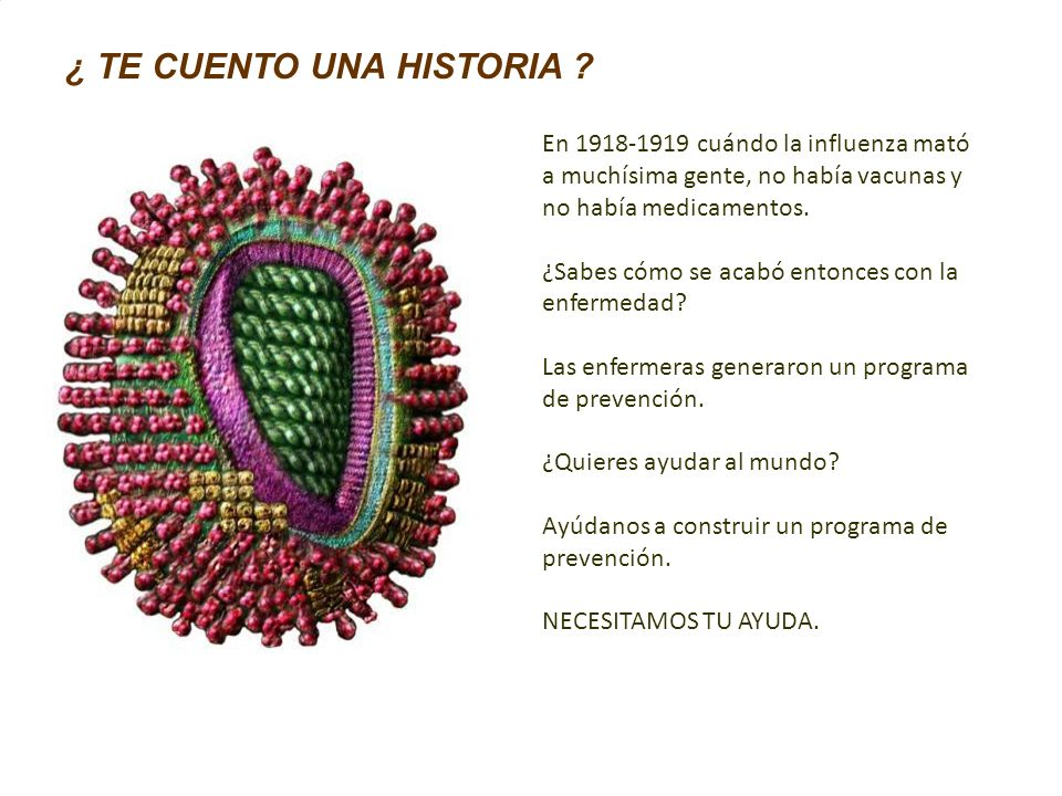 En 1918-1919 cuándo la influenza mató a muchísima gente, no había vacunas y no había medicamentos.