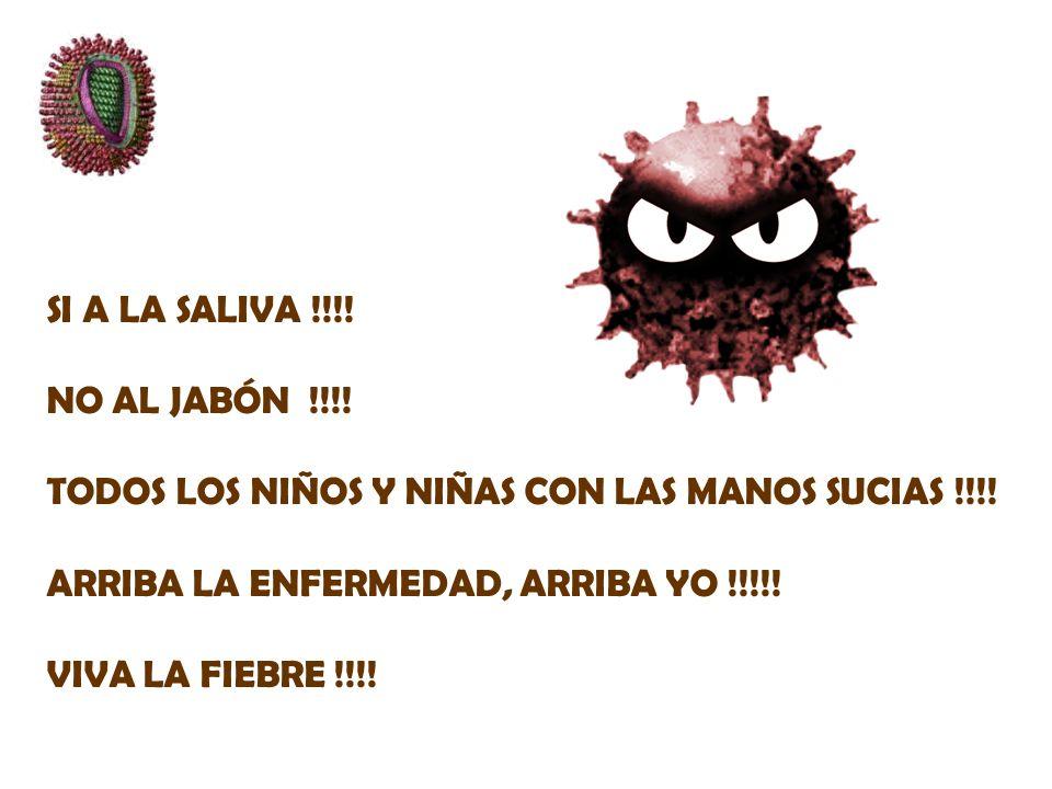 SI A LA SALIVA !!!! NO AL JABÓN !!!! TODOS LOS NIÑOS Y NIÑAS CON LAS MANOS SUCIAS !!!! ARRIBA LA ENFERMEDAD, ARRIBA YO !!!!! VIVA LA FIEBRE !!!!