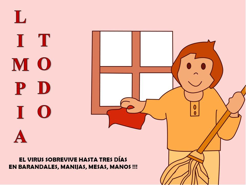 EL VIRUS SOBREVIVE HASTA TRES DÍAS EN BARANDALES, MANIJAS, MESAS, MANOS !!!