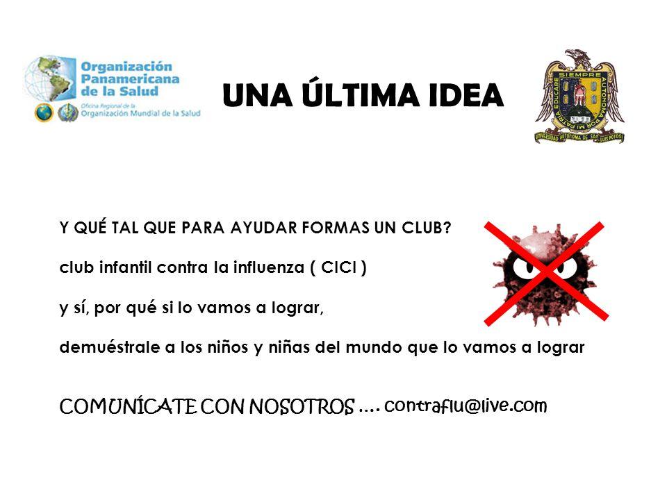 UNA ÚLTIMA IDEA Y QUÉ TAL QUE PARA AYUDAR FORMAS UN CLUB? club infantil contra la influenza ( CICI ) y sí, por qué si lo vamos a lograr, demuéstrale a