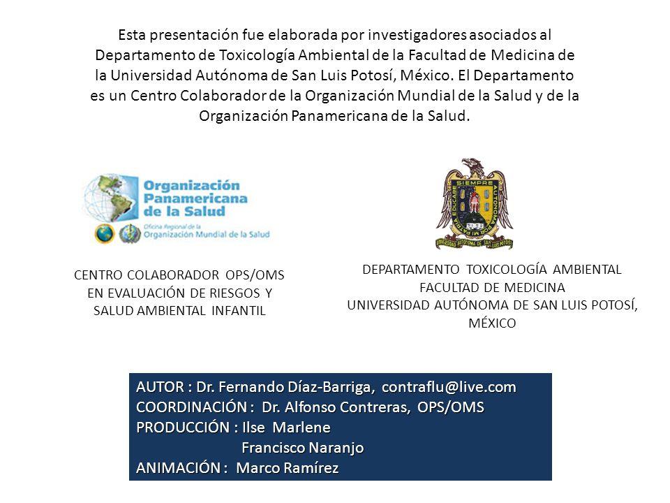 Esta presentación fue elaborada por investigadores asociados al Departamento de Toxicología Ambiental de la Facultad de Medicina de la Universidad Autónoma de San Luis Potosí, México.
