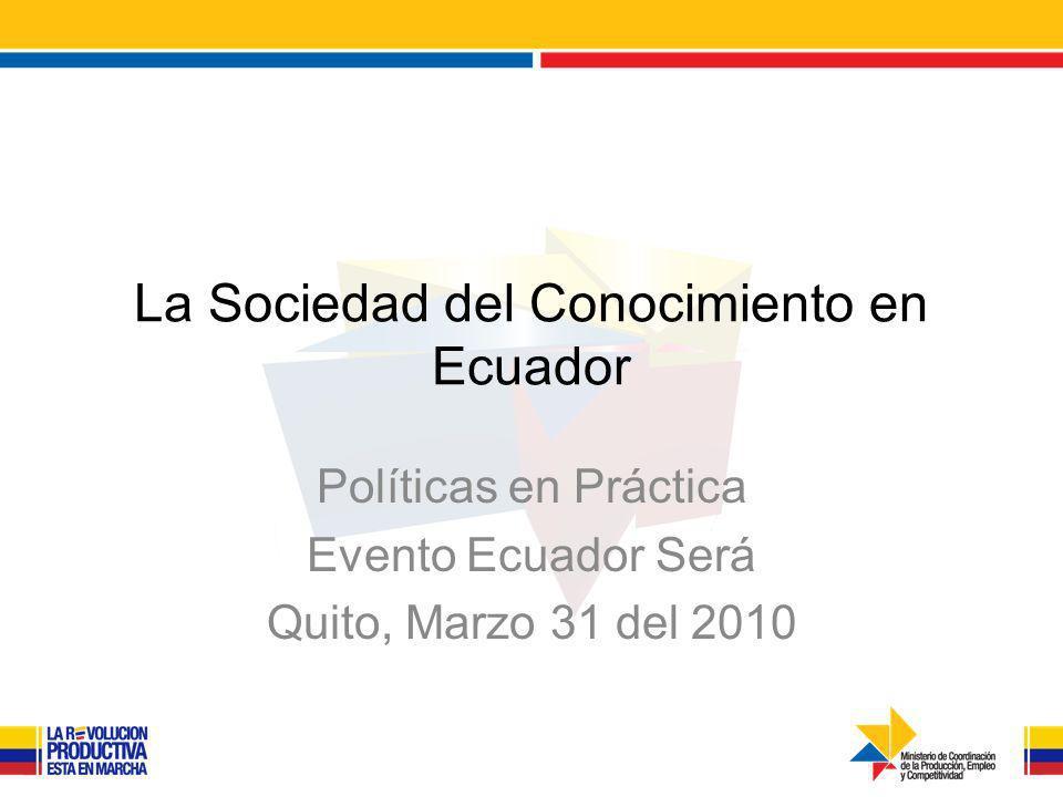 La Sociedad del Conocimiento en Ecuador Políticas en Práctica Evento Ecuador Será Quito, Marzo 31 del 2010