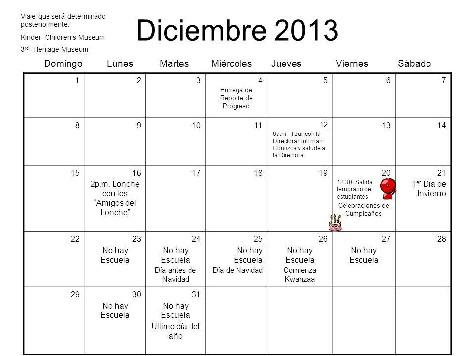 Diciembre 2013 Domingo Lunes Martes Miércoles Jueves Viernes Sábado 1234 Entrega de Reporte de Progreso 567 891011 12 8a.m. Tour con la Directora Huff