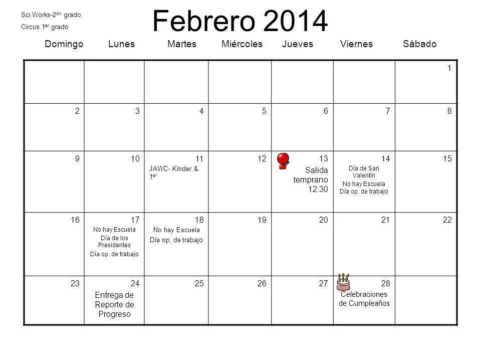 Febrero 2014 Domingo Lunes Martes Miércoles Jueves Viernes Sábado 1 2345678 91011 JAWC- Kínder & 1 er 1213 Salida temprano 12:30 14 Día de San Valentí