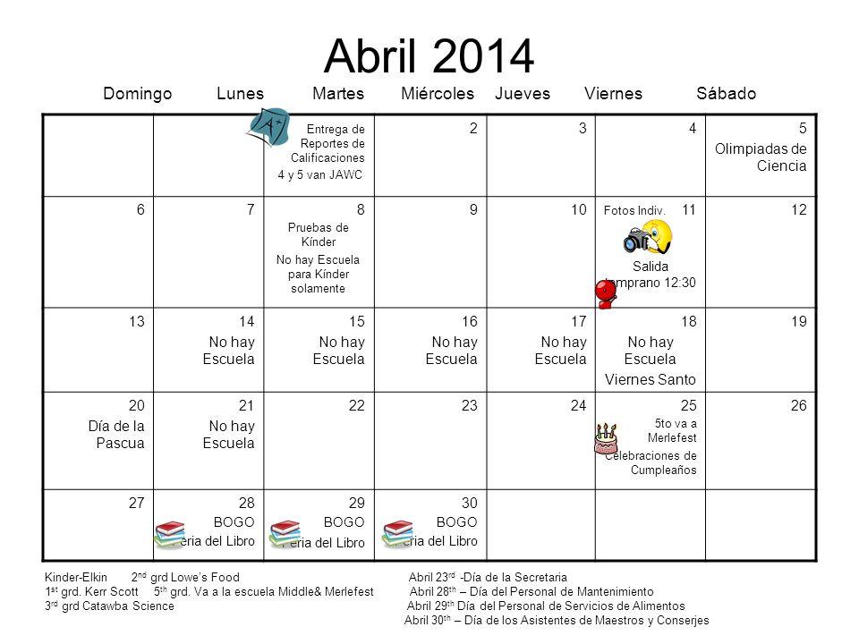 Abril 2014 Domingo Lunes Martes Miércoles Jueves Viernes Sábado Entrega de Reportes de Calificaciones 4 y 5 van JAWC 2345 Olimpiadas de Ciencia 678 Pr