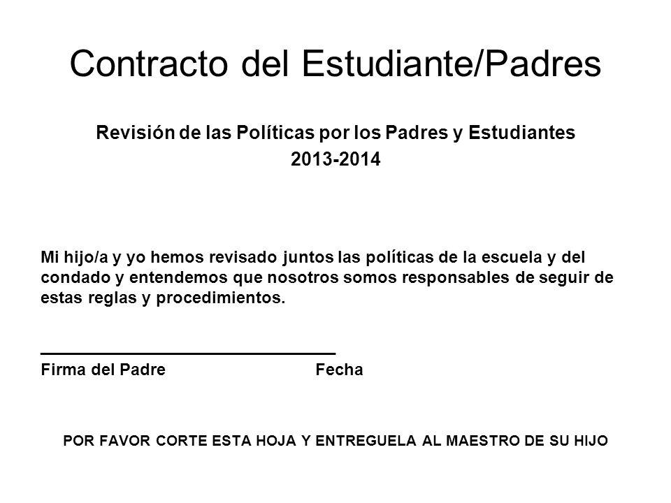 Contracto del Estudiante/Padres Revisión de las Políticas por los Padres y Estudiantes 2013-2014 Mi hijo/a y yo hemos revisado juntos las políticas de