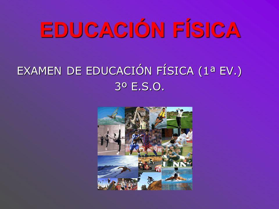 EDUCACIÓN FÍSICA EXAMEN DE EDUCACIÓN FÍSICA (1ª EV.) 3º E.S.O.