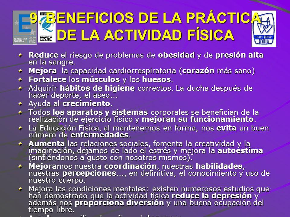 9. BENEFICIOS DE LA PRÁCTICA DE LA ACTIVIDAD FÍSICA Reduce el riesgo de problemas de obesidad y de presión alta en la sangre. Mejora la capacidad card