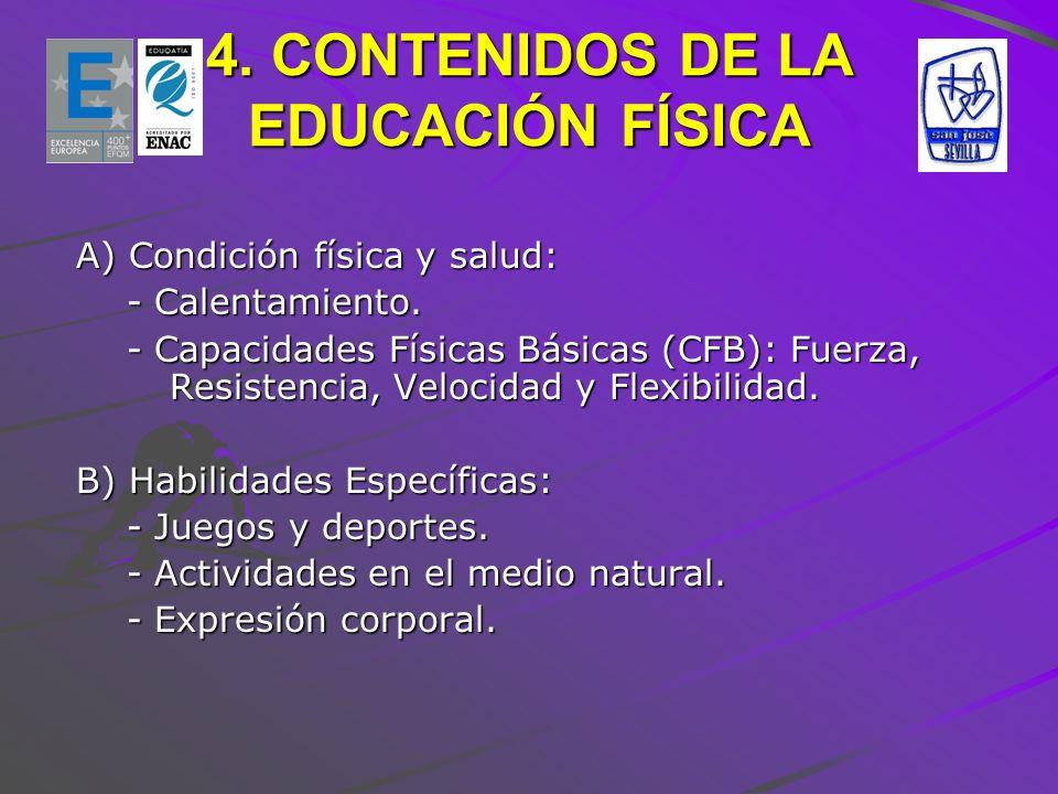 4. CONTENIDOS DE LA EDUCACIÓN FÍSICA A) Condición física y salud: A) Condición física y salud: - Calentamiento. - Calentamiento. - Capacidades Físicas