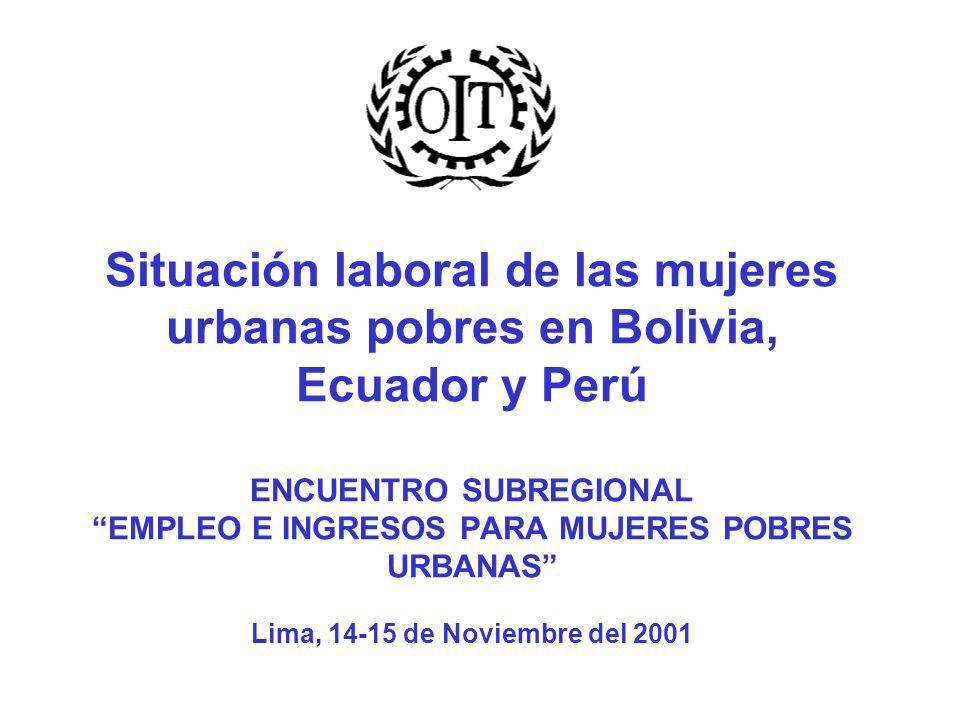 Situación laboral de las mujeres urbanas pobres en Bolivia, Ecuador y Perú ENCUENTRO SUBREGIONAL EMPLEO E INGRESOS PARA MUJERES POBRES URBANAS Lima, 1