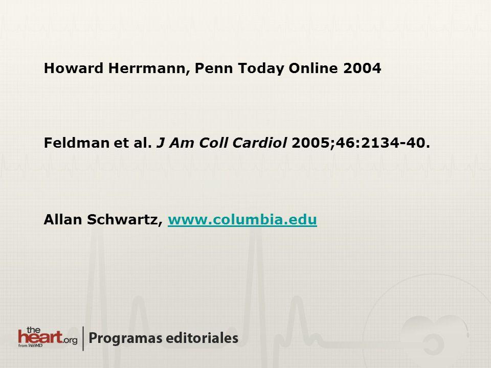 Howard Herrmann, Penn Today Online 2004 Allan Schwartz, www.columbia.eduwww.columbia.edu Feldman et al. J Am Coll Cardiol 2005;46:2134-40.