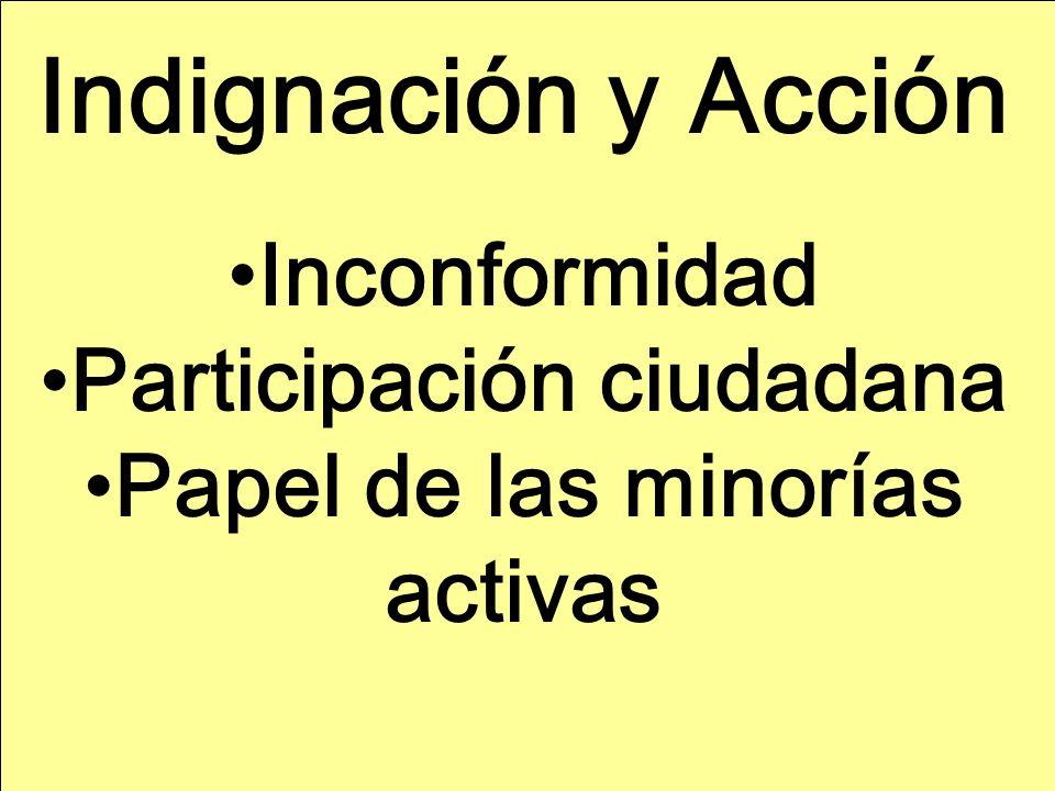 Indignación y Acción Inconformidad Participación ciudadana Papel de las minorías activas