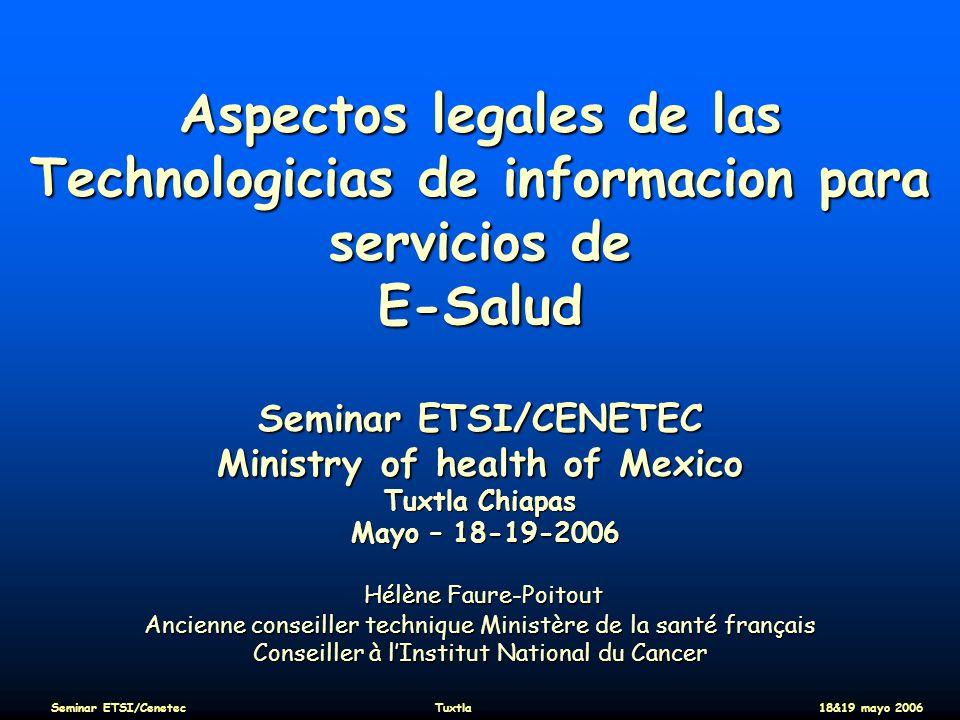 Aspectos legales de las Technologicias de informacion para servicios de E-Salud Seminar ETSI/CENETEC Ministry of health of Mexico Tuxtla Chiapas Mayo