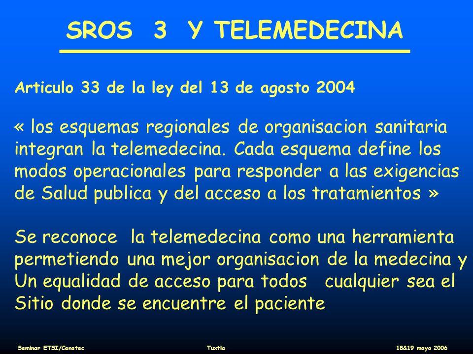 SROS 3 Y TELEMEDECINA Articulo 33 de la ley del 13 de agosto 2004 « los esquemas regionales de organisacion sanitaria integran la telemedecina. Cada e