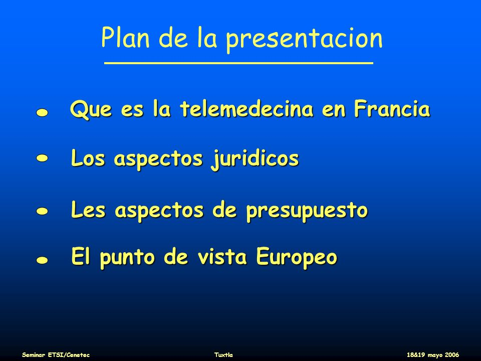 Plan de la presentacion Que es la telemedecina en Francia Los aspectos juridicos Les aspectos de presupuesto El punto de vista Europeo Seminar ETSI/Ce