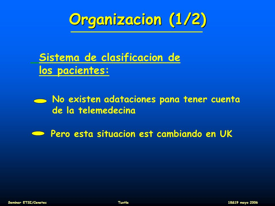 Organizacion (1/2) Sistema de clasificacion de los pacientes: Pero esta situacion est cambiando en UK No existen adataciones pana tener cuenta de la t