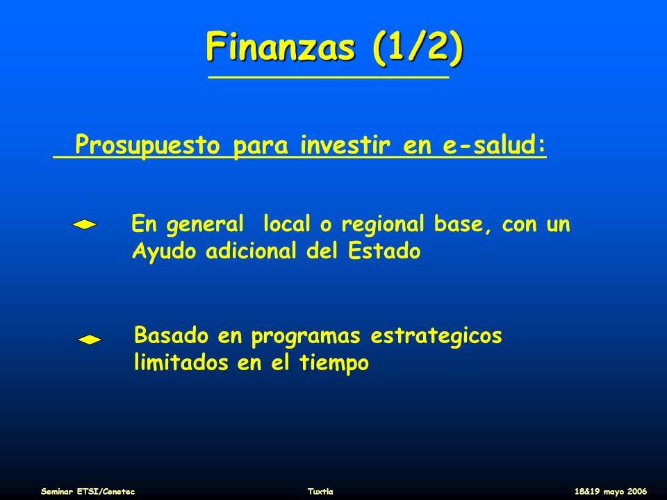 Finanzas (1/2) Prosupuesto para investir en e-salud: En general local o regional base, con un Ayudo adicional del Estado Basado en programas estrategi