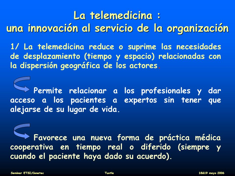 La telemedicina : una innovación al servicio de la organización 1/ La telemedicina reduce o suprime las necesidades de desplazamiento (tiempo y espaci