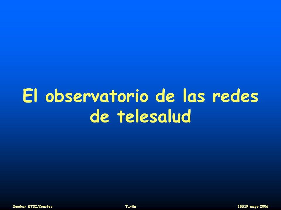 El observatorio de las redes de telesalud Seminar ETSI/CenetecTuxtla18&19 mayo 2006
