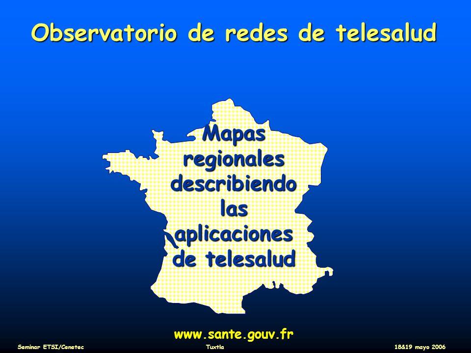 Observatorio de redes de telesalud Mapas regionales describiendo las aplicaciones de telesalud www.sante.gouv.fr Seminar ETSI/CenetecTuxtla18&19 mayo