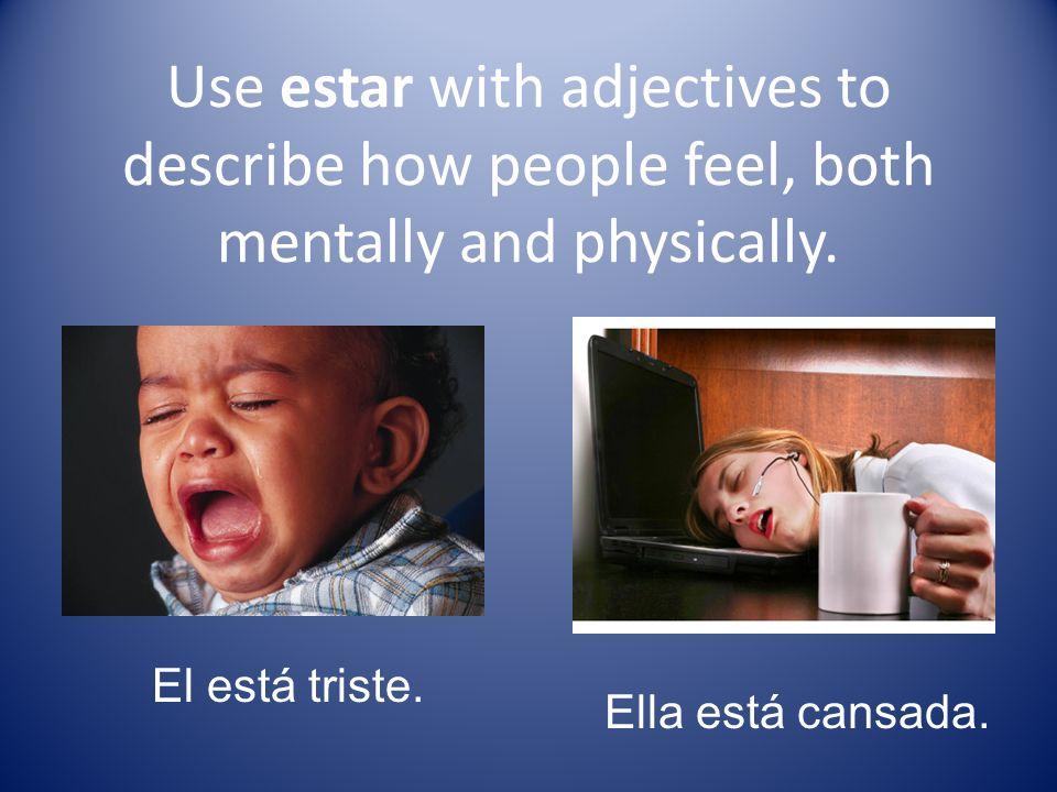 Two important expressions with estar: estar de buen/mal humor (to be in a good/bad mood) Ella está de buen humor.Está de mal humor.
