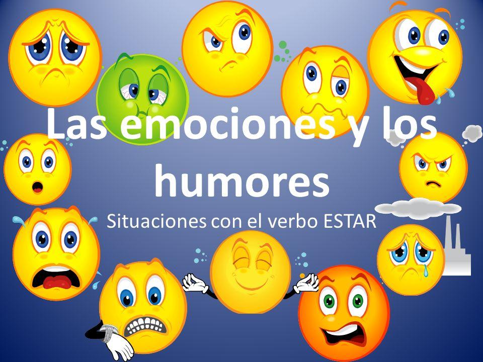 Situaciones con el verbo ESTAR Las emociones y los humores