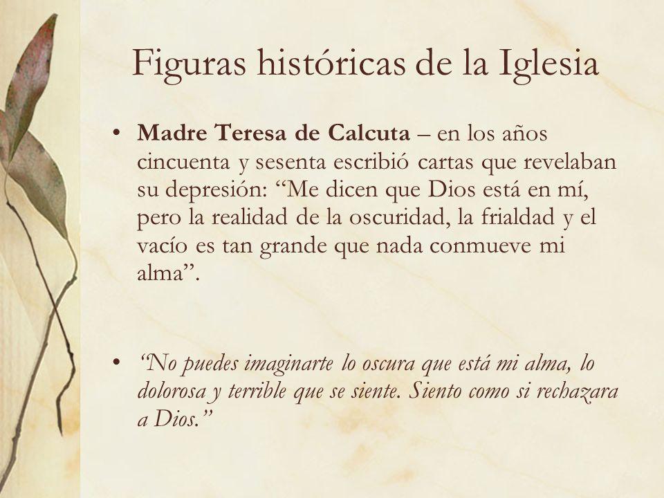 Figuras históricas de la Iglesia Madre Teresa de Calcuta – en los años cincuenta y sesenta escribió cartas que revelaban su depresión: Me dicen que Di