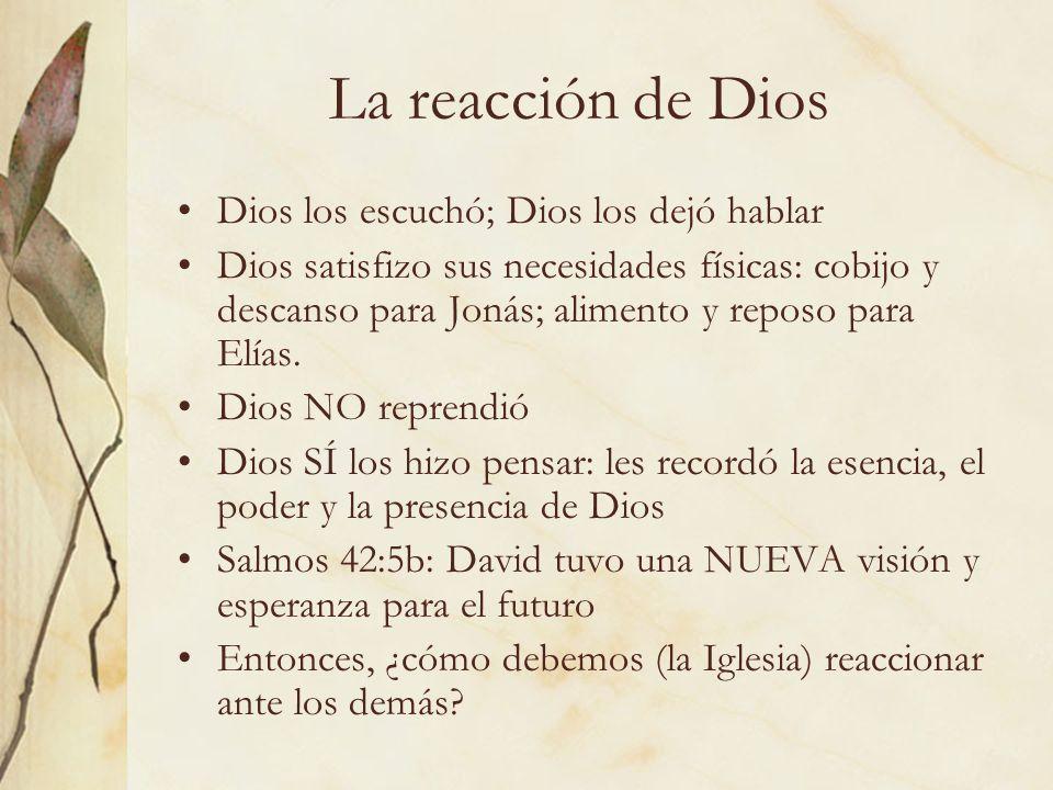 La reacción de Dios Dios los escuchó; Dios los dejó hablar Dios satisfizo sus necesidades físicas: cobijo y descanso para Jonás; alimento y reposo par