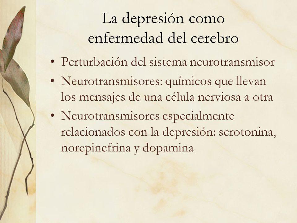 La depresión como enfermedad del cerebro Perturbación del sistema neurotransmisor Neurotransmisores: químicos que llevan los mensajes de una célula ne